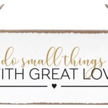 Do Small Things With Great Love - Mini Plank - 11-in