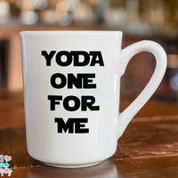 Yoda one for me, Popular Sayings Coffee Cup, Gift, Custom Mug, 11oz Custom Cup,  Valentines Gift, Only One for me, Love Gift