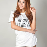 You Can't Sit With Us Mean Girls Quote White T Shirt Teen Women