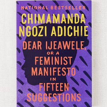 Dear Ijeawele, or A Feminist Manifesto in Fifteen Suggestions By Chimamanda Ngozi Adichie   Urban Outfitters