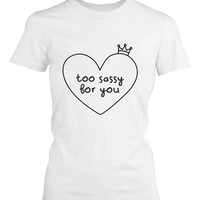 Women's White Cotton T-Shirt - Too Sassy For You Funny Graphic Tee