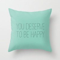 YOU DESERVE TO BE HAPPY Throw Pillow by Allyson Johnson
