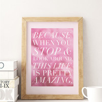 "Inspirational Poster ""Becouse when you stop & look around this life is pretty amazing"", Motivational Poster, Typography Poster, Quote Art."