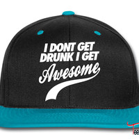 I Don't Get Drunk I Get Awesome Snapback