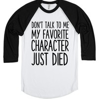 DON'T TALK MY FAVORITE CHARACTER JUST DIED | Baseball T-Shirt | SKREENED