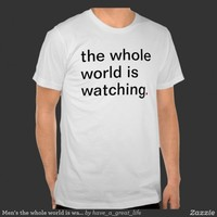 Men's the whole world is watching. | Have A Great Life!™