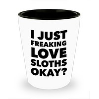Sloth Shot Glass Funny Sloth Themed Gifts for Him and Her - I Just Freaking Love Sloths Okay? Ceramic Shot Glasses Gift Ideas