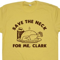 Funny Thanksgiving T Shirt Save The Neck For Me Clark Shirt Christmas Vacation