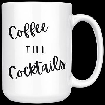 Coffee till Cocktails Coffee Mug, Mug for Wine and Drink Lover, Coffee Cup for Her, Gift Mug for Best Friend