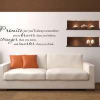 Vinyl Wall Decal Promise me you'll always remember: you're braver than you believe, stronger than you seem, and smarter than you think
