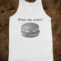 WHAT SHE ORDER? TANK