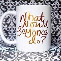 WHAT WOULD BEYONCE DO? MUG COPPER, WHAT WOULD BEYONCE DO COFFEE MUG, 11 oz COFFEE MUG. Beyonce inspired coffee mug/ Beyonce Mug