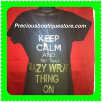 Keep Calm and Try That Crazy Wrap Thing Rhinestone Shirt