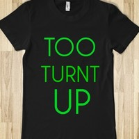 TOO TURNT UP
