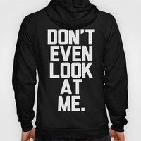 Don't Even Look at Me (White Art) Hoody by CreativeAngel   Society6