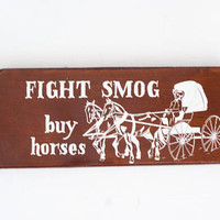 """Vintage Funny Quote Wall Hanging Plaque, Humorous Saying """"Fight Smog, Buy Horses!"""" on Wood Board, Horse and Buggy"""