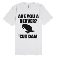 Are You a Beaver? Cuz Dam! T-Shirt (BLKICL61842)-White T-Shirt