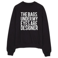 The Bags Under My Eyes Are Designer Women's Casual Black Gray Pink & White Crewneck Sweatshirt