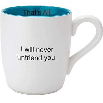 I Will Never Unfriend You Ceramic Coffee Mug | 16 oz.