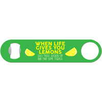 When Life Gives You Lemons - Funny Tequila Bottle Opener