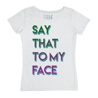 Say That to My Face-Female White T-Shirt