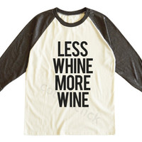 Less Whine More Wine Shirt Funny Slogan Tee Hipster Tee Shirt Awesome Shirt Unisex Tee Men Tee Women Tee Raglan Tee Shirt Baseball Tee Shirt