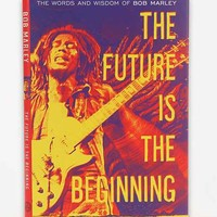 The Future Is The Beginning: The Words And Wisdom Of Bob Marley By Bob Marley - Assorted One