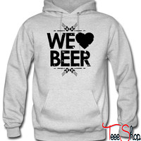 We Love Beer hoodie