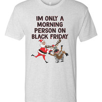 Im only a morning person on black friday - fun christmas shopping thanksgiving family tshirt
