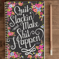 2013 Journal - Quit Slackin' and Make Shit Happen