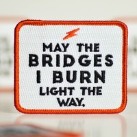 May the bridges I burn... Embroidered Patch.