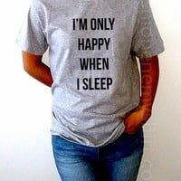 I'm Only Happy When I Sleep - Unisex T-shirt for Women - shpfy