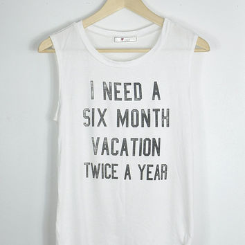 I Need A Six Month Vacation (Twice A Year) Top