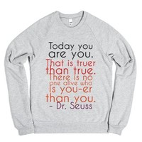 Today you are you! That is truer than true! There is no one alive w...