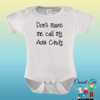 Don't Make Me Call My Aunt Personalized Baby Bodysuit or Toddler Tshirt
