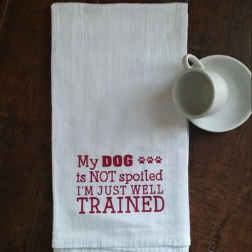 Funny Kitchen Towels, Hand Towel, Dish Cloths, Tea Towels, Flour Sack Towels, Dog Lover Gifts, My Dog is not spoiled I's just well trained