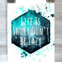 Life Is Short Don't Be Lazy Print Watercolor Quote Wall Art Typography Poster Teen Bedroom Dorm Apartment Home Decor