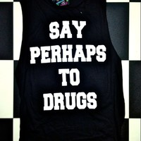 SWEET LORD O'MIGHTY! SAY PERHAPS TO DRUGS IN BLACK
