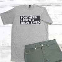 Southern Raised & Jesus Saved Tee {H. Grey}