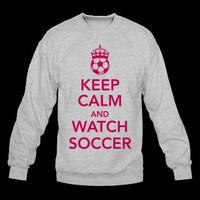 keep calm and watch soccer Sweatshirt | Spreadshirt | ID: 10030593