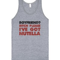 Boyfriend Bitch Please I've Got Nutella-Unisex Athletic Grey Tank