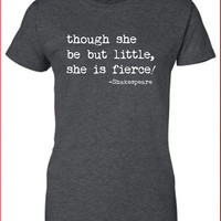 Though she be but little she is fierce tee commes vogue geek dope T-Shirt Tee Shirt Ladies Womens geek nerd shakespeare quote ML-224