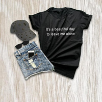 It's a beautiful day to leave me alone shirt t-shirts funny greys anatomy shirt hipster quotes t shirts with sayings graphic tee women gift