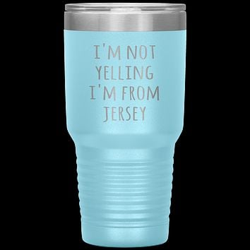 New Jersey Tumbler I'm Not Yelling I'm From Jersey Funny Gift Travel Coffee Cup 30oz BPA Free