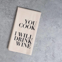 You Cook I Will Drink Wine | Tea Towel