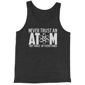 Never Trust An Atom They Make Up Everything Jersey Tank Top for Men