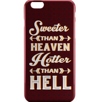 Sweeter Than Heaven Hotter Than Hell iPhone 6   iPhone 6S Case