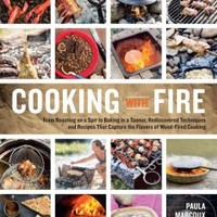 Cooking with Fire: Rediscover the Traditional Tastes of Wood-Fired Cooking, from Pork Loin on a Spit to Ash-Roasted Vegetables, Smoked Scallops, Naan in a Tannur, Seared Creme Brulee, and Other Techniques