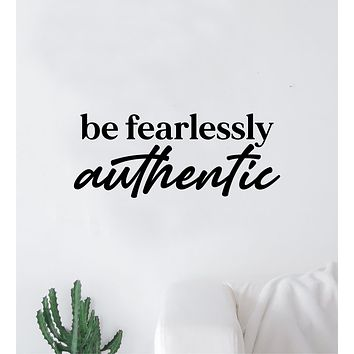 Be Fearlessly Authentic Quote Wall Decal Sticker Vinyl Art Decor Bedroom Room Boy Girl Teen Inspirational Motivational School