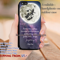 Never Say Goodbye Peter Pan Quote iPhone 6s 6 6s+ 5c 5s Cases Samsung Galaxy s5 s6 Edge+ NOTE 5 4 3 #cartoon #animated #disney #peterpan dl9